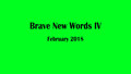 Brave New Words IV